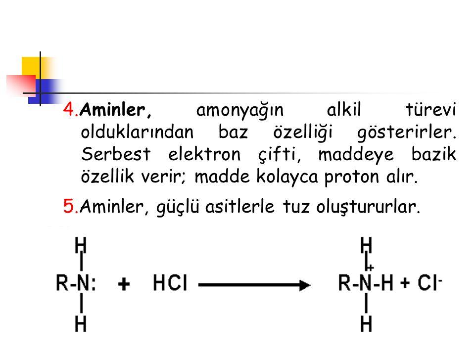 4.Aminler, amonyağın alkil türevi olduklarından baz özelliği gösterirler. Serbest elektron çifti, maddeye bazik özellik verir; madde kolayca proton al