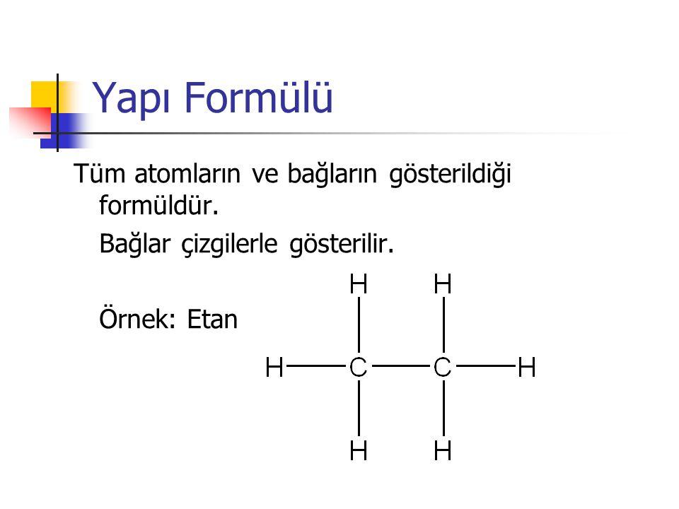 Yapı Formülü Tüm atomların ve bağların gösterildiği formüldür. Bağlar çizgilerle gösterilir. Örnek: Etan