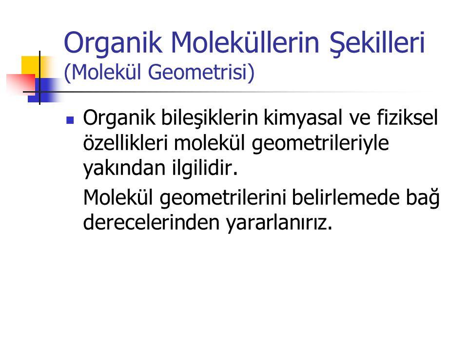 Organik Moleküllerin Şekilleri (Molekül Geometrisi) Organik bileşiklerin kimyasal ve fiziksel özellikleri molekül geometrileriyle yakından ilgilidir.