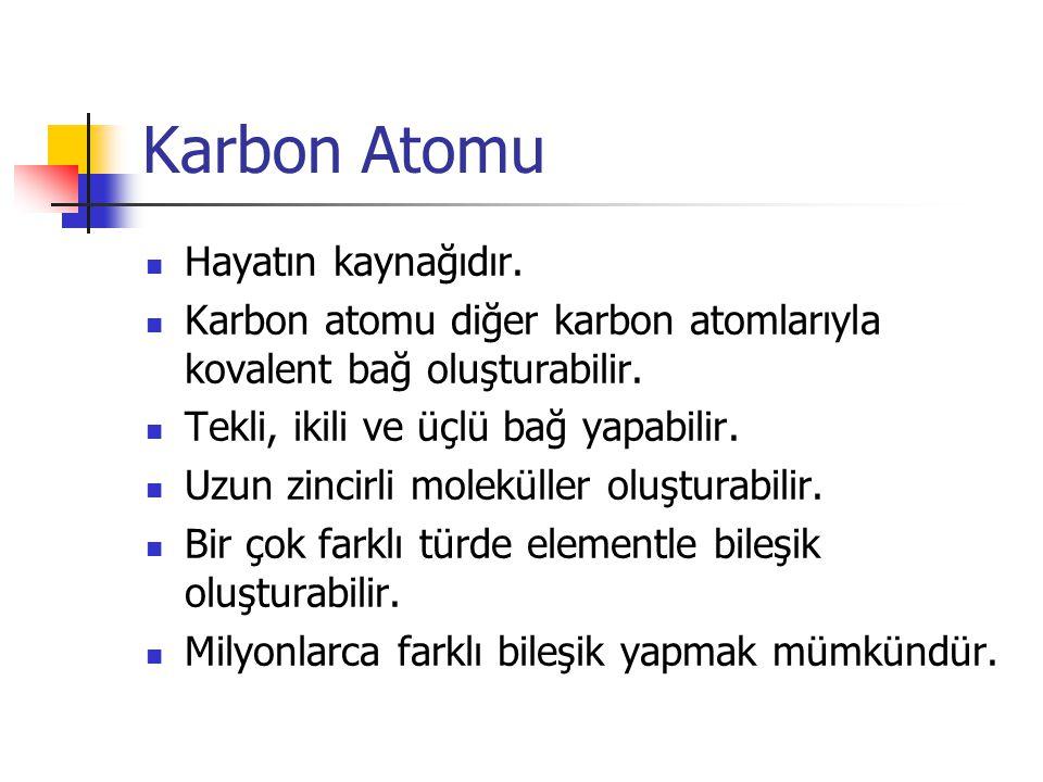 Karbon Atomu Hayatın kaynağıdır. Karbon atomu diğer karbon atomlarıyla kovalent bağ oluşturabilir. Tekli, ikili ve üçlü bağ yapabilir. Uzun zincirli m