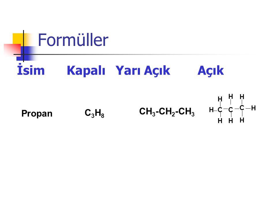 Formüller İsim Kapalı Yarı Açık Açık Propan C3H8C3H8 CH 3 -CH 2 -CH 3 C H H H HC C H H H H