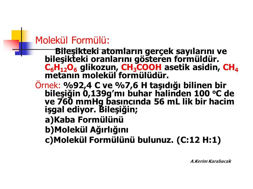 Molekül Formülü: Bileşikteki atomların gerçek sayılarını ve bileşikteki oranlarını gösteren formüldür. C 6 H 12 O 6 glikozun, CH 3 COOH asetik asidin,