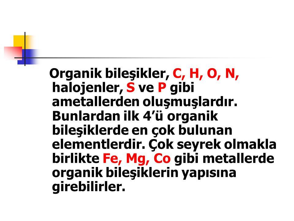 Organik bileşiklerin yapısına giren elementlerin yaptıkları bağ sayıları şu şekildedir: C : 4 bağ yapar.