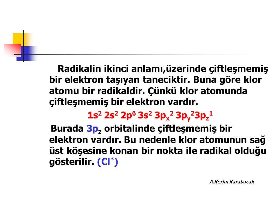 Radikalin ikinci anlamı,üzerinde çiftleşmemiş bir elektron taşıyan taneciktir. Buna göre klor atomu bir radikaldir. Çünkü klor atomunda çiftleşmemiş b