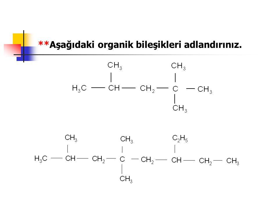 **Aşağıdaki organik bileşikleri adlandırınız.