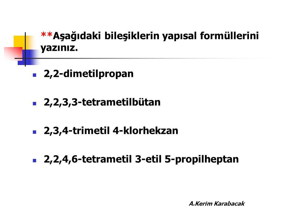 **Aşağıdaki bileşiklerin yapısal formüllerini yazınız. 2,2-dimetilpropan 2,2,3,3-tetrametilbütan 2,3,4-trimetil 4-klorhekzan 2,2,4,6-tetrametil 3-etil