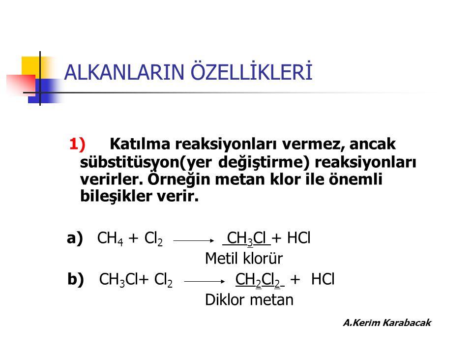 ALKANLARIN ÖZELLİKLERİ 1) Katılma reaksiyonları vermez, ancak sübstitüsyon(yer değiştirme) reaksiyonları verirler. Örneğin metan klor ile önemli bileş