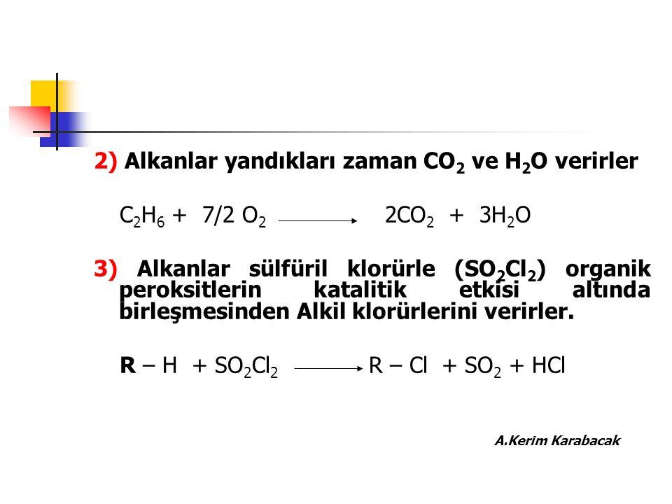 2) Alkanlar yandıkları zaman CO 2 ve H 2 O verirler C 2 H 6 + 7/2 O 2 2CO 2 + 3H 2 O 3) Alkanlar sülfüril klorürle (SO 2 Cl 2 ) organik peroksitlerin