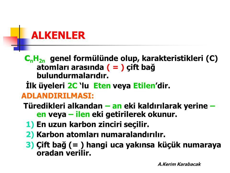 ALKENLER c n H 2n genel formülünde olup, karakteristikleri (C) atomları arasında ( = ) çift bağ bulundurmalarıdır. İlk üyeleri 2C 'lu Eten veya Etilen