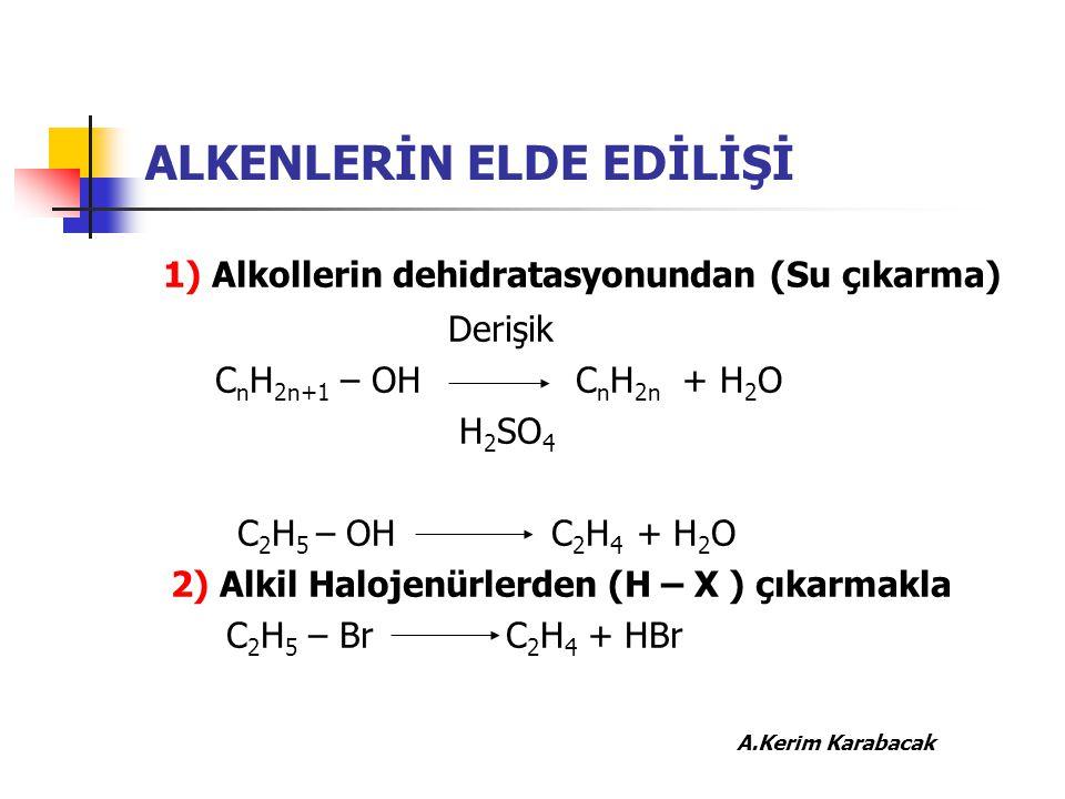 ALKENLERİN ELDE EDİLİŞİ 1) Alkollerin dehidratasyonundan (Su çıkarma) Derişik C n H 2n+1 – OH C n H 2n + H 2 O H 2 SO 4 C 2 H 5 – OH C 2 H 4 + H 2 O 2