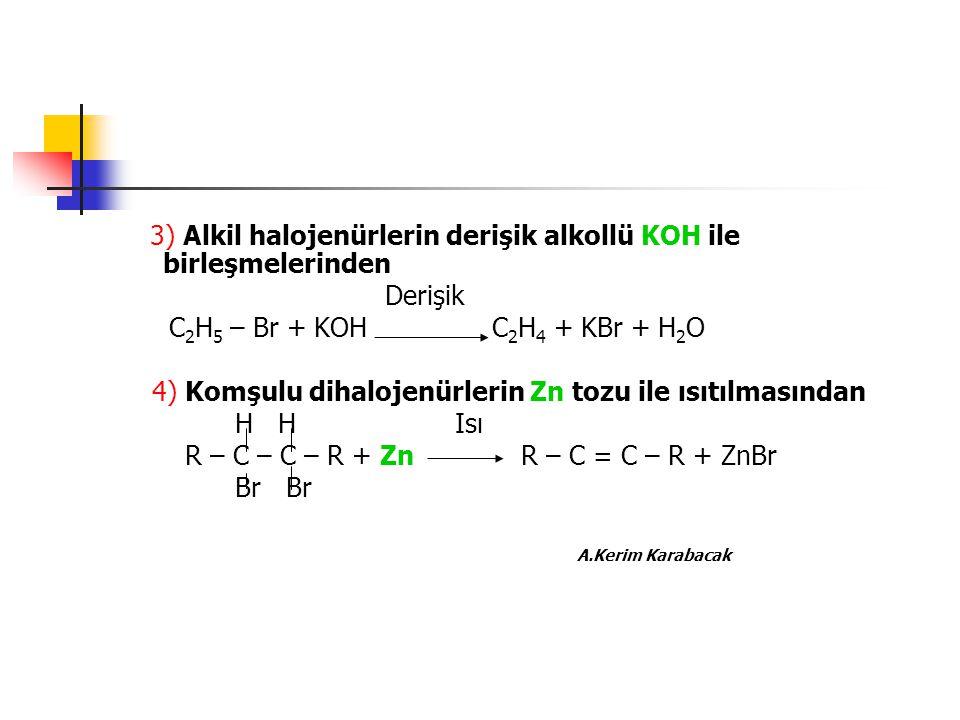 3) Alkil halojenürlerin derişik alkollü KOH ile birleşmelerinden Derişik C 2 H 5 – Br + KOH C 2 H 4 + KBr + H 2 O 4) Komşulu dihalojenürlerin Zn tozu