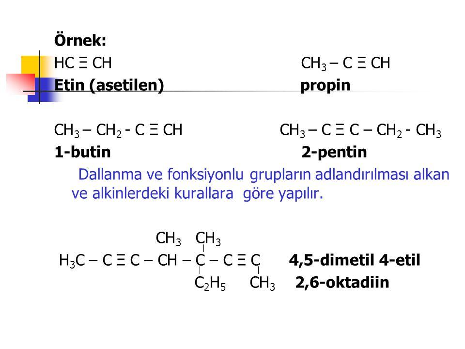 Örnek: HC Ξ CH CH 3 – C Ξ CH Etin (asetilen) propin CH 3 – CH 2 - C Ξ CH CH 3 – C Ξ C – CH 2 - CH 3 1-butin 2-pentin Dallanma ve fonksiyonlu grupların
