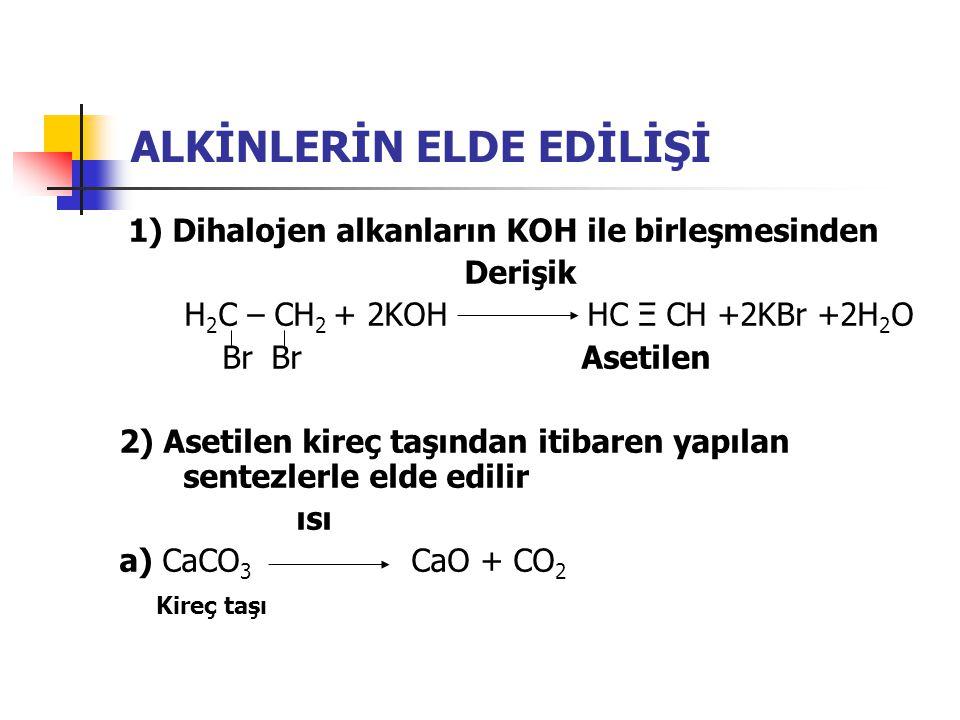 ALKİNLERİN ELDE EDİLİŞİ 1) Dihalojen alkanların KOH ile birleşmesinden Derişik H 2 C – CH 2 + 2KOH HC Ξ CH +2KBr +2H 2 O Br Br Asetilen 2) Asetilen ki