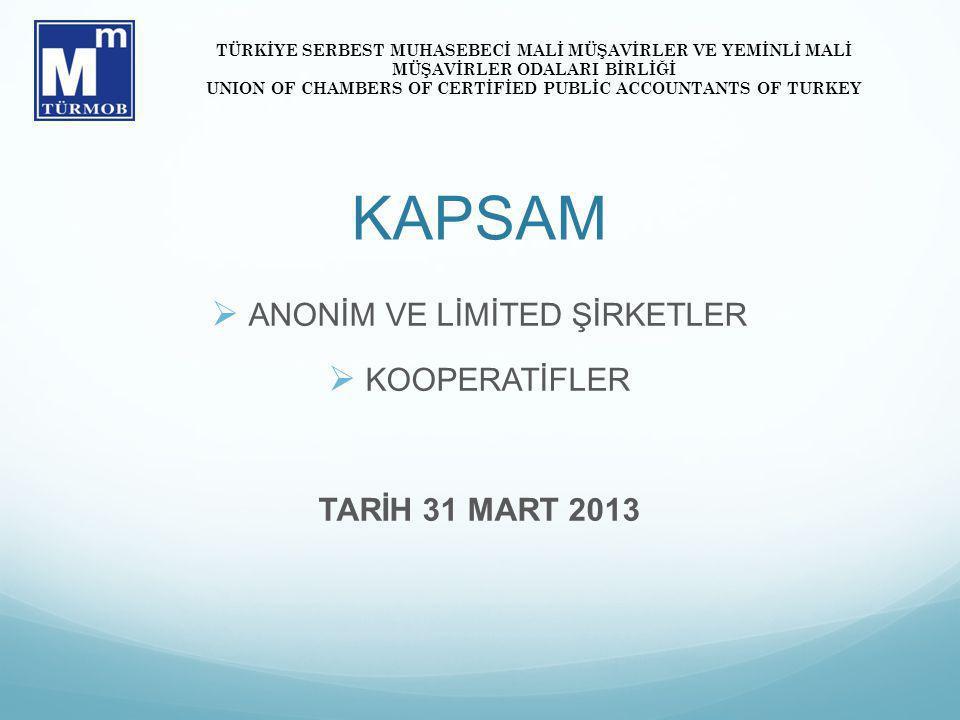 KAPSAM  ANONİM VE LİMİTED ŞİRKETLER  KOOPERATİFLER TARİH 31 MART 2013 TÜRKİYE SERBEST MUHASEBECİ MALİ MÜŞAVİRLER VE YEMİNLİ MALİ MÜŞAVİRLER ODALARI BİRLİĞİ UNION OF CHAMBERS OF CERTİFİED PUBLİC ACCOUNTANTS OF TURKEY
