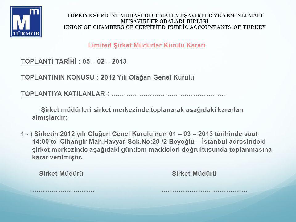Limited Şirket Müdürler Kurulu Kararı TOPLANTI TARİHİ : 05 – 02 – 2013 TOPLANTININ KONUSU : 2012 Yılı Olağan Genel Kurulu TOPLANTIYA KATILANLAR : …………