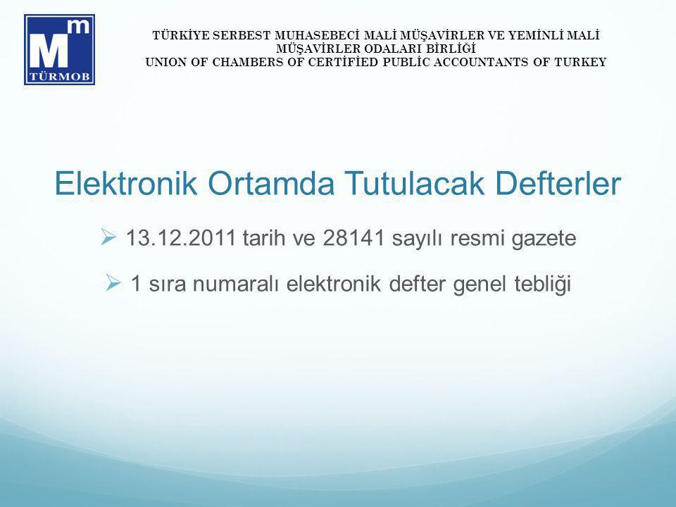 Elektronik Ortamda Tutulacak Defterler  13.12.2011 tarih ve 28141 sayılı resmi gazete  1 sıra numaralı elektronik defter genel tebliği TÜRKİYE SERBE