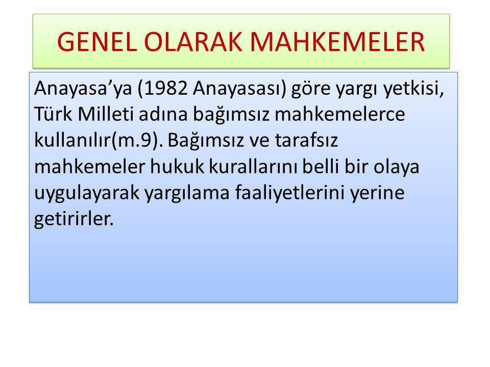 GENEL OLARAK MAHKEMELER Anayasa'ya (1982 Anayasası) göre yargı yetkisi, Türk Milleti adına bağımsız mahkemelerce kullanılır(m.9).