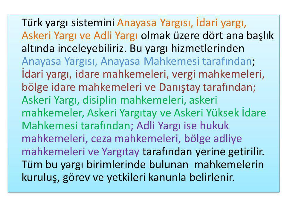 Türk yargı sistemini Anayasa Yargısı, İdari yargı, Askeri Yargı ve Adli Yargı olmak üzere dört ana başlık altında inceleyebiliriz.