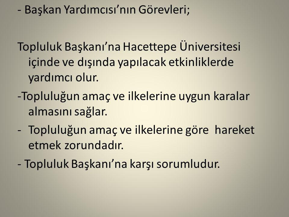 - Başkan Yardımcısı'nın Görevleri; Topluluk Başkanı'na Hacettepe Üniversitesi içinde ve dışında yapılacak etkinliklerde yardımcı olur.
