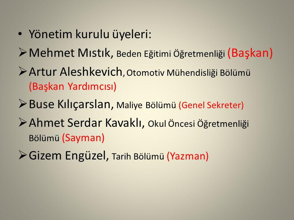 Yönetim kurulu üyeleri:  Mehmet Mıstık, Beden Eğitimi Öğretmenliği (Başkan)  Artur Aleshkevich, Otomotiv Mühendisliği Bölümü (Başkan Yardımcısı)  Buse Kılıçarslan, Maliye Bölümü (Genel Sekreter)  Ahmet Serdar Kavaklı, Okul Öncesi Öğretmenliği Bölümü (Sayman)  Gizem Engüzel, Tarih Bölümü (Yazman)