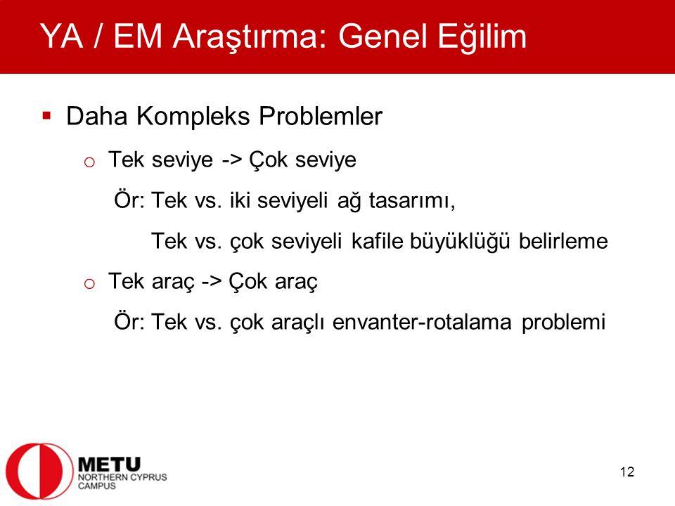 12 YA / EM Araştırma: Genel Eğilim  Daha Kompleks Problemler o Tek seviye -> Çok seviye Ör: Tek vs.