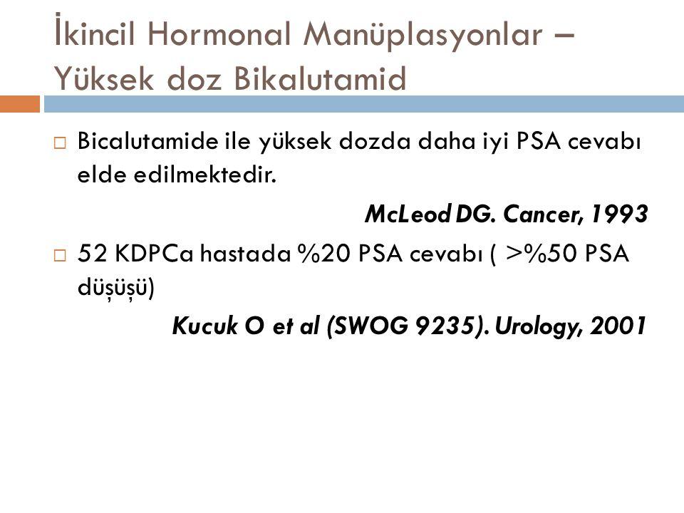 İ kincil Hormonal Manüplasyonlar - Östrojenler  DES; ~%24 - 80 hastada PSA cevabı  %63, 2 yıllık genel sa ğ kalım.