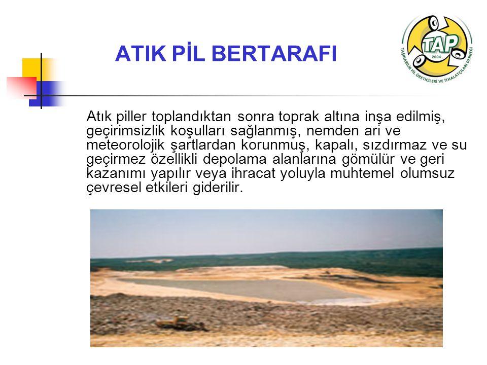 ATIK PİL BERTARAFI Atık piller toplandıktan sonra toprak altına inşa edilmiş, geçirimsizlik koşulları sağlanmış, nemden ari ve meteorolojik şartlardan korunmuş, kapalı, sızdırmaz ve su geçirmez özellikli depolama alanlarına gömülür ve geri kazanımı yapılır veya ihracat yoluyla muhtemel olumsuz çevresel etkileri giderilir.