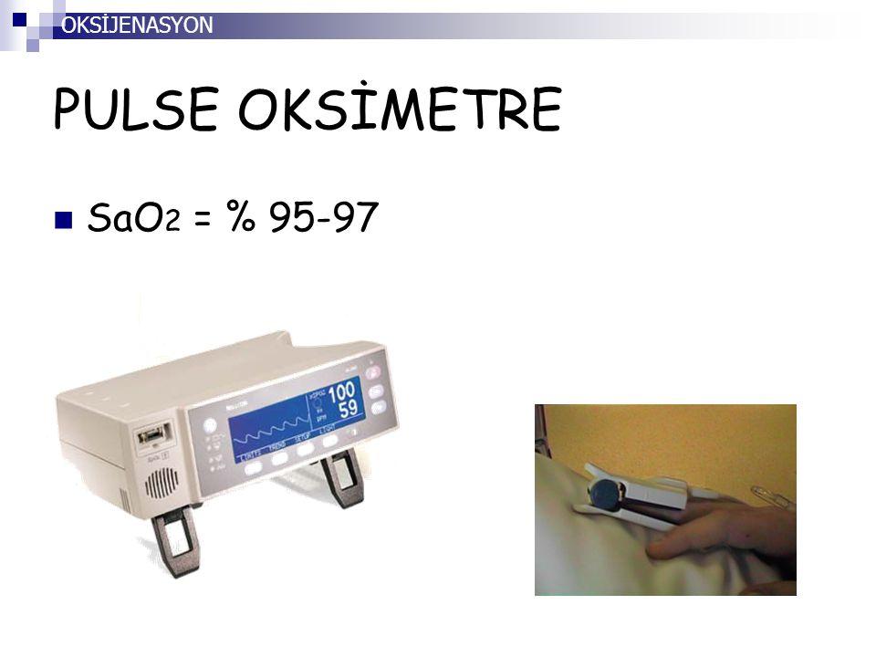 PULSE OKSİMETRE SaO 2 = % 95-97 OKSİJENASYON