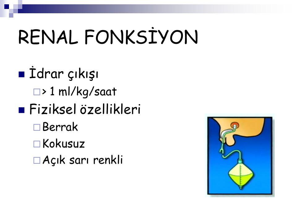 RENAL FONKSİYON İdrar çıkışı  > 1 ml/kg/saat Fiziksel özellikleri  Berrak  Kokusuz  Açık sarı renkli
