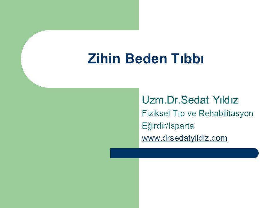 Zihin Beden Tıbbı Uzm.Dr.Sedat Yıldız Fiziksel Tıp ve Rehabilitasyon Eğirdir/Isparta www.drsedatyildiz.com