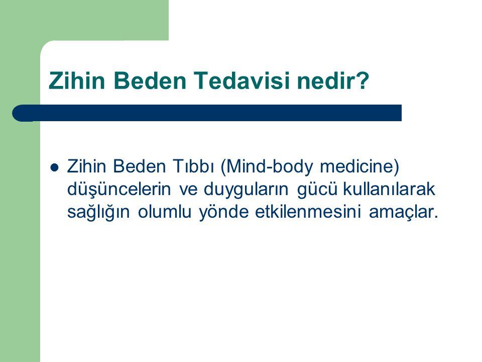 Zihin Beden Tedavisi nedir? Zihin Beden Tıbbı (Mind-body medicine) düşüncelerin ve duyguların gücü kullanılarak sağlığın olumlu yönde etkilenmesini am