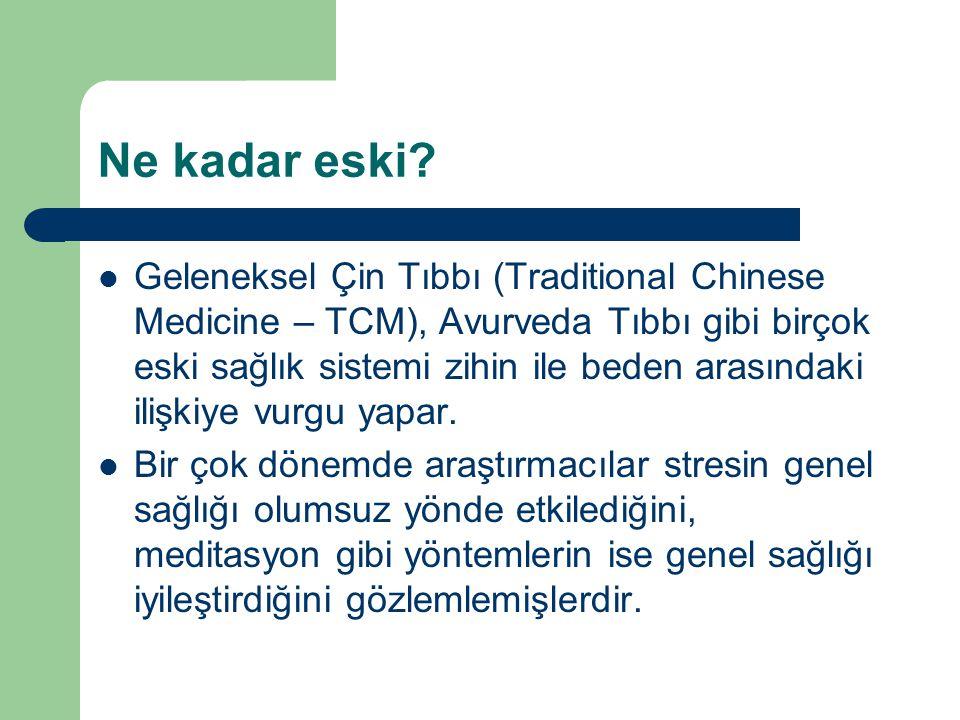 Ne kadar eski? Geleneksel Çin Tıbbı (Traditional Chinese Medicine – TCM), Avurveda Tıbbı gibi birçok eski sağlık sistemi zihin ile beden arasındaki il