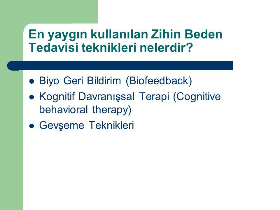 En yaygın kullanılan Zihin Beden Tedavisi teknikleri nelerdir? Biyo Geri Bildirim (Biofeedback) Kognitif Davranışsal Terapi (Cognitive behavioral ther