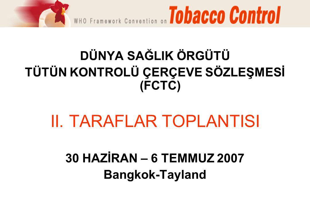 DÜNYA SAĞLIK ÖRGÜTÜ TÜTÜN KONTROLÜ ÇERÇEVE SÖZLEŞMESİ (FCTC) II. TARAFLAR TOPLANTISI 30 HAZİRAN – 6 TEMMUZ 2007 Bangkok-Tayland