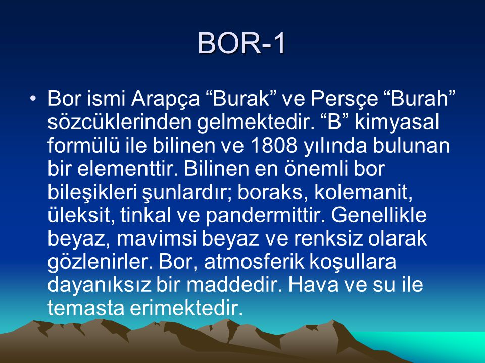 BOR-1 Bor ismi Arapça Burak ve Persçe Burah sözcüklerinden gelmektedir.