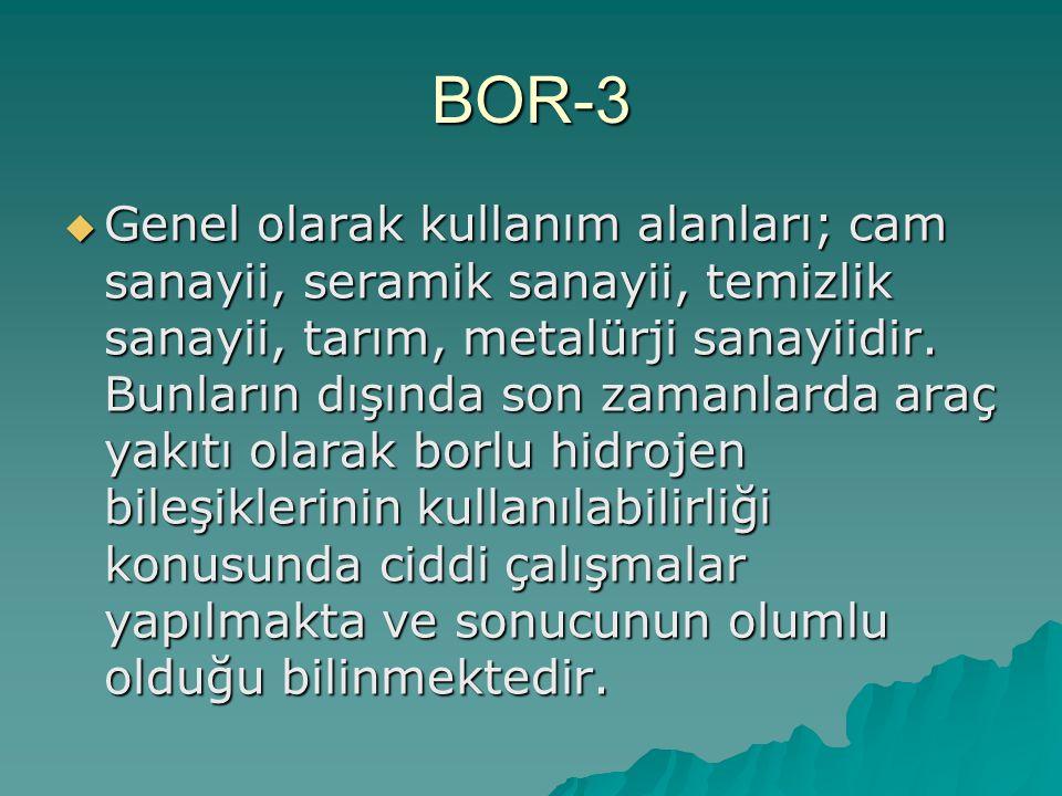 BOR-3  Genel olarak kullanım alanları; cam sanayii, seramik sanayii, temizlik sanayii, tarım, metalürji sanayiidir.