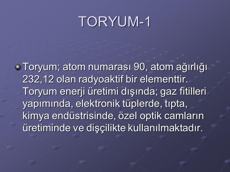 TORYUM-1 Toryum; atom numarası 90, atom ağırlığı 232,12 olan radyoaktif bir elementtir.