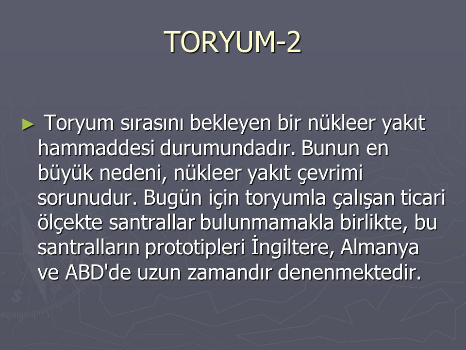 TORYUM-1 Toryum; atom numarası 90, atom ağırlığı 232,12 olan radyoaktif bir elementtir. Toryum enerji üretimi dışında; gaz fitilleri yapımında, elektr