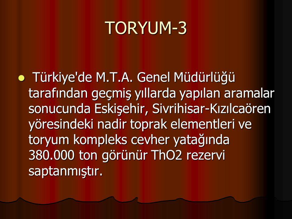 TORYUM-2 ► Toryum sırasını bekleyen bir nükleer yakıt hammaddesi durumundadır. Bunun en büyük nedeni, nükleer yakıt çevrimi sorunudur. Bugün için tory