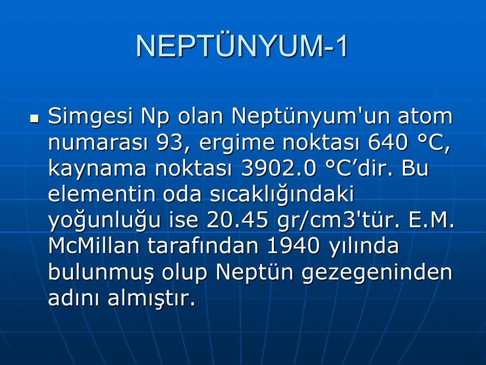 NEPTÜNYUM-1 Simgesi Np olan Neptünyum un atom numarası 93, ergime noktası 640 °C, kaynama noktası 3902.0 °C'dir.