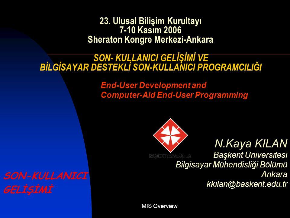 MIS Overview 23.Ulusal Bilişim Kurultayı 7-10 Kasım 2006 Sheraton Kongre Merkezi- Ankara SON- KULLANICI GELİŞİMİ VE BİLGİSAYAR DESTEKLİ SON- KULLANICI PROGRAMCILIĞI