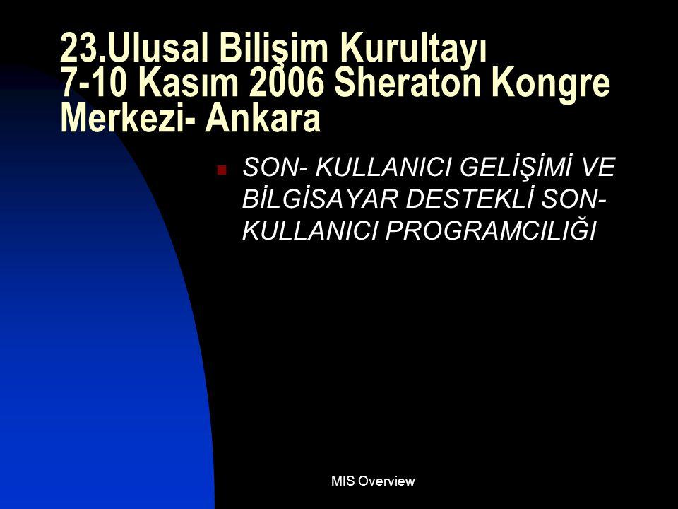 MIS Overview 23.Ulusal Bilişim Kurultayı 7-10 Kasım 2006 Sheraton Kongre Merkezi- Ankara SON- KULLANICI GELİŞİMİ VE BİLGİSAYAR DESTEKLİ SON- KULLANICI