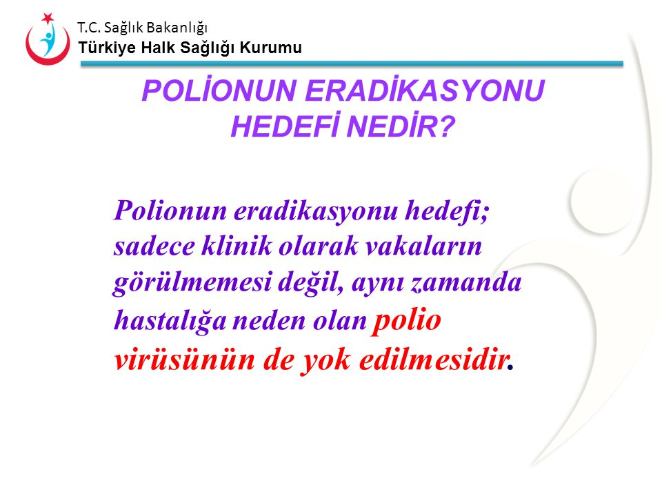 T.C. Sağlık Bakanlığı Türkiye Halk Sağlığı Kurumu 1988'de Dünya Sağlık Assamblesi'nde tüm ülkelerde polionun ortadan kaldırılması kararı alınmıştır. 1