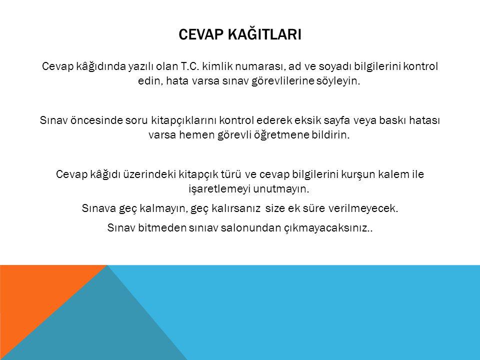 CEVAP KAĞITLARI Cevap kâğıdında yazılı olan T.C. kimlik numarası, ad ve soyadı bilgilerini kontrol edin, hata varsa sınav görevlilerine söyleyin. Sına