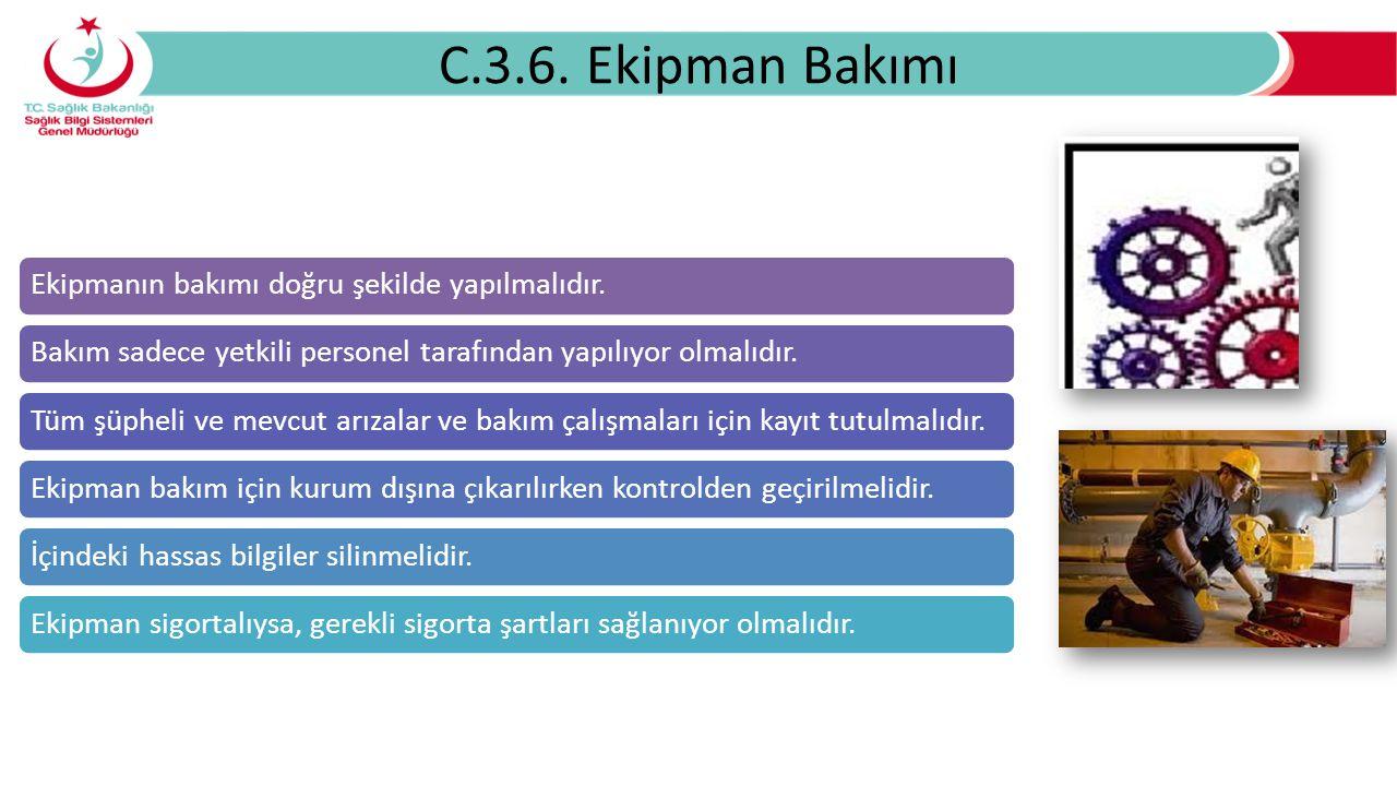 C.3.6. Ekipman Bakımı Ekipmanın bakımı doğru şekilde yapılmalıdır.Bakım sadece yetkili personel tarafından yapılıyor olmalıdır.Tüm şüpheli ve mevcut a