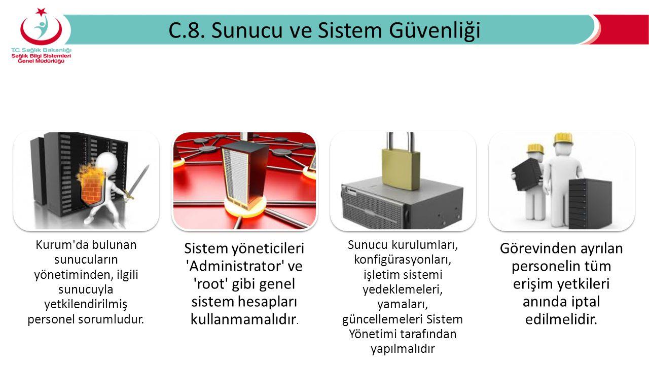 C.8. Sunucu ve Sistem Güvenliği Kurum'da bulunan sunucuların yönetiminden, ilgili sunucuyla yetkilendirilmiş personel sorumludur. Sistem yöneticileri