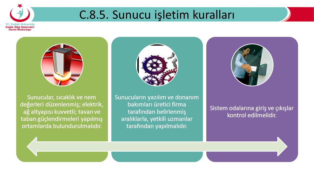 C.8.5. Sunucu işletim kuralları Sunucular, sıcaklık ve nem değerleri düzenlenmiş; elektrik, ağ altyapısı kuvvetli; tavan ve taban güçlendirmeleri yapı