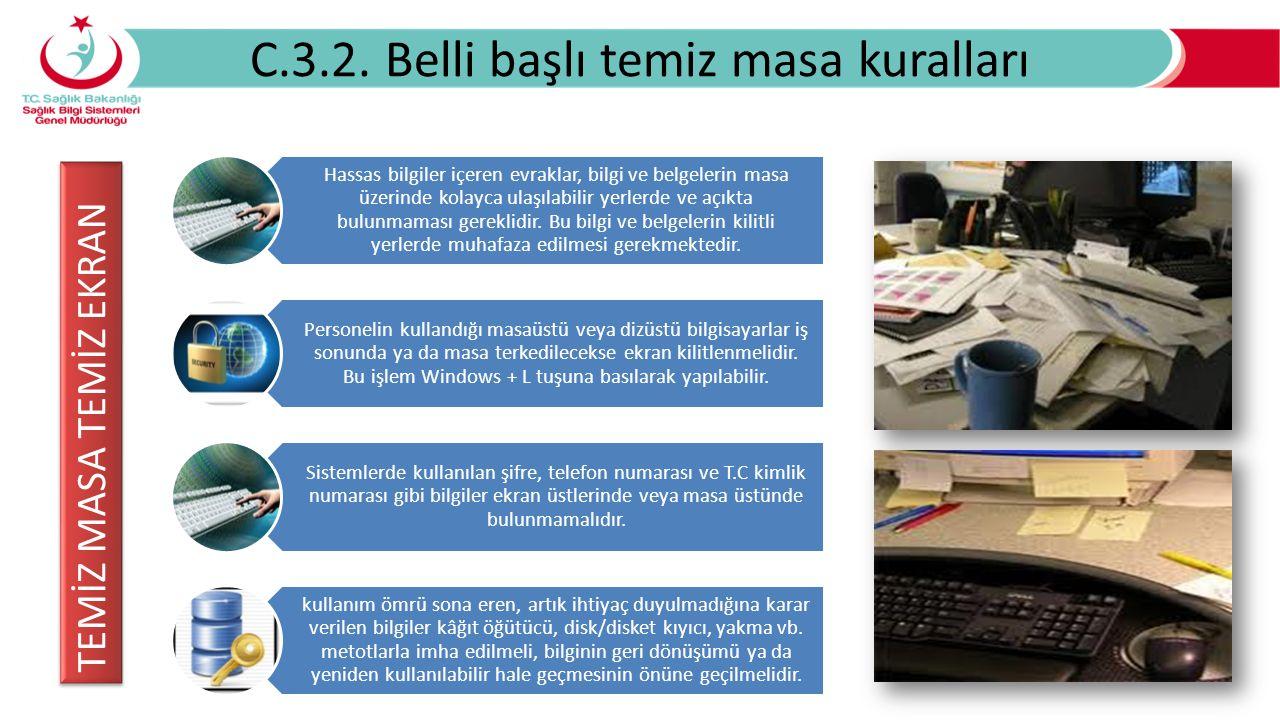 C.3.2. Belli başlı temiz masa kuralları Hassas bilgiler içeren evraklar, bilgi ve belgelerin masa üzerinde kolayca ulaşılabilir yerlerde ve açıkta bul
