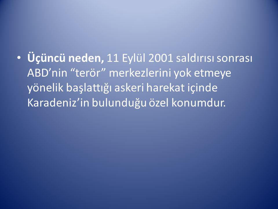 """Üçüncü neden, 11 Eylül 2001 saldırısı sonrası ABD'nin """"terör"""" merkezlerini yok etmeye yönelik başlattığı askeri harekat içinde Karadeniz'in bulunduğu"""