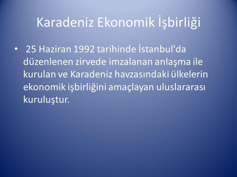 Karadeniz Ekonomik İşbirliği 25 Haziran 1992 tarihinde İstanbul'da düzenlenen zirvede imzalanan anlaşma ile kurulan ve Karadeniz havzasındaki ülkeleri